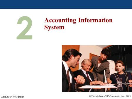 © The McGraw-Hill Companies, Inc., 2003 McGraw-Hill/Irwin Slide 2-1 2 Accounting Information System.