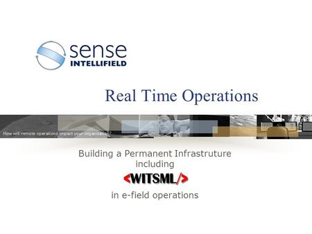 Building a Permanent Infrastruture including in e-field operations Real Time Operations.