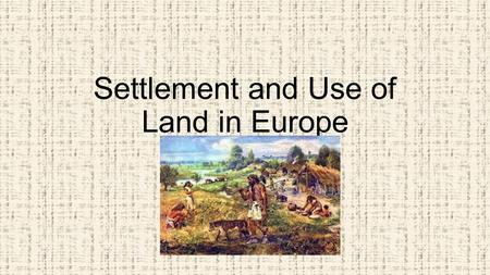 Settlement and Use of Land in Europe. Can geography affect the development of a country? https://www.youtube.com/watch?v=Z8brpoU_HNI.