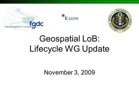 Geospatial LoB: Lifecycle WG Update November 3, 2009.
