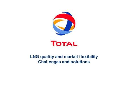 LNG quality and market flexibility Challenges and solutions