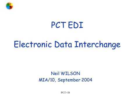 PCT - IS PCT EDI Electronic Data Interchange Neil WILSON MIA/10, September 2004.