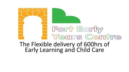 S The Flexible delivery of 600hrs of Early Learning and Child Care.
