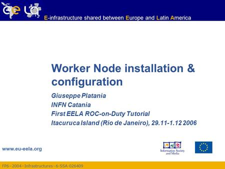 FP6−2004−Infrastructures−6-SSA-026409 www.eu-eela.org E-infrastructure shared between Europe and Latin America Worker Node installation & configuration.
