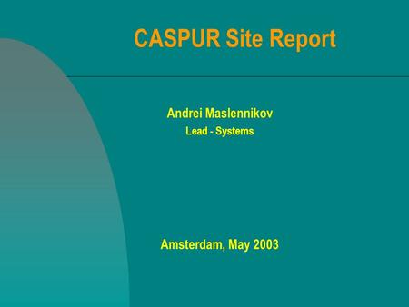 CASPUR Site Report Andrei Maslennikov Lead - Systems Amsterdam, May 2003.