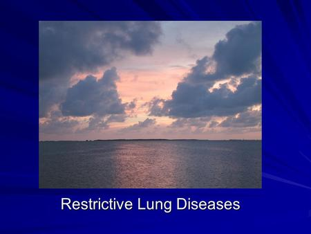 Restrictive Lung Diseases. 1. Adult respiratory distress syndrome 2. Sarcoidosis 3. Asbestosis 4. Neonatal respiratory distress syndrome 5. Idiopathic.