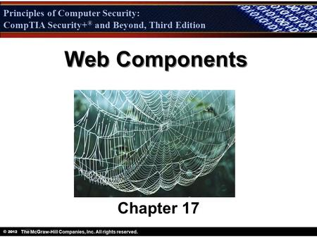 Principles of Computer Security: CompTIA Security + ® and Beyond, Third Edition © 2012 Principles of Computer Security: CompTIA Security+ ® and Beyond,