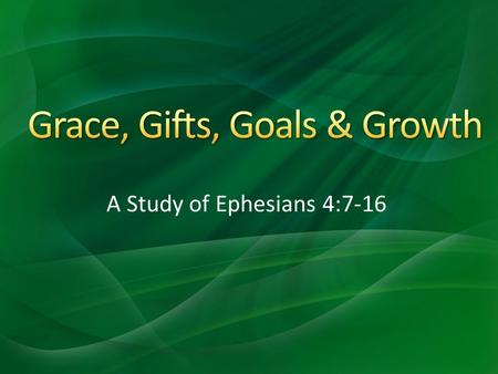 A Study of Ephesians 4:7-16. Grace Given to All - vs.7. Tit.2:11-12, Rom.12:5-8 He Gave Gifts to Men - vs.8 & 11 Vs.9-10 A Parenthetical Thought The Gifts.