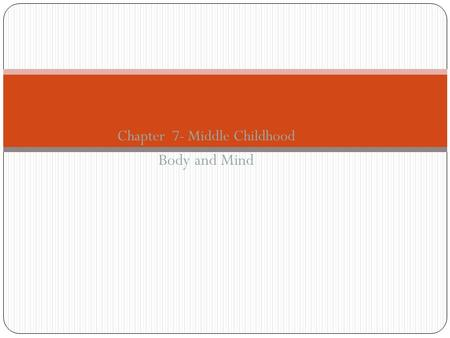 Chapter 7- Middle Childhood Body and Mind. Agenda Welcome Submit homework- reactions? Middle childhood Body changes Health Concerns Physical Activity.