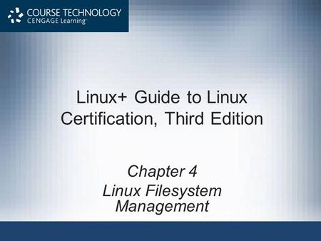 Linux+ Guide to Linux Certification, Third Edition Chapter 4 Linux Filesystem Management.