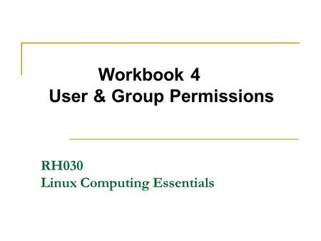 Workbook 4 User & Group Permissions RH030 Linux Computing Essentials.