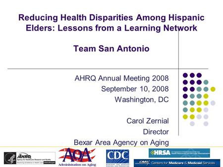 1 Reducing Health Disparities Among Hispanic Elders: Lessons from a Learning Network Team San Antonio AHRQ Annual Meeting 2008 September 10, 2008 Washington,