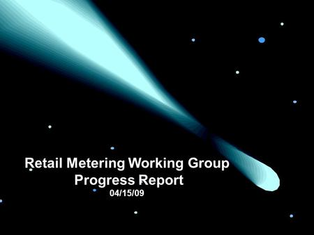 Retail Metering Working Group Progress Report 04/15/09.