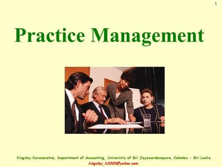1 Kingsley Karunaratne, Department of Accounting, University of Sri Jayewardenepura, Colombo - Sri Lanka Practice Management.