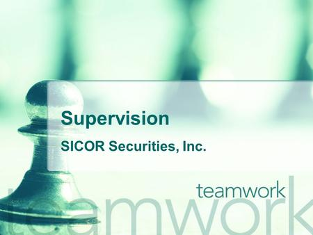 "Supervision SICOR Securities, Inc.. Why? NASD 3110 requires the firm to ""…establish and maintain a system to supervise the activities of each registered."