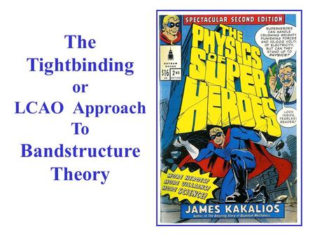 The Tightbinding or LCAO Approach To Bandstructure Theory.