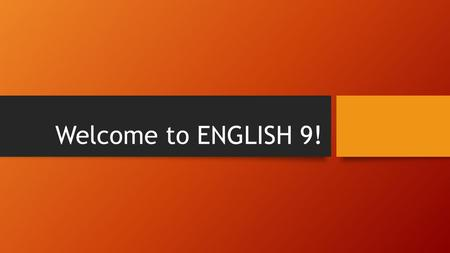 Welcome to ENGLISH 9!.