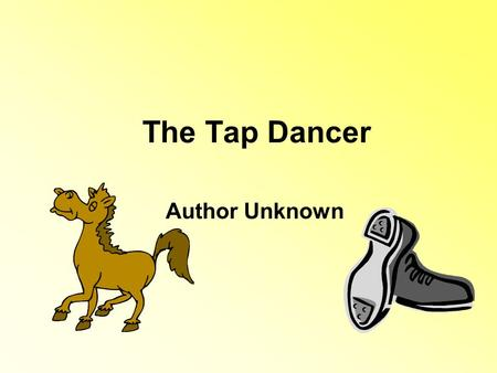 The Tap Dancer Author Unknown.