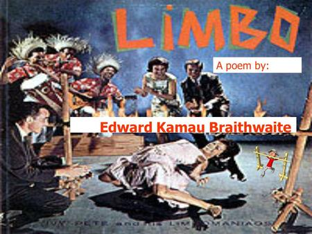 Edward Kamau Braithwaite A poem by:. Learning Intentions Key Teaching Points To read the poem To understand the context and stylistic features. Key Terms.