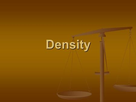 Density. What is Density? It is an example of a physical property of matter It is an example of a physical property of matter Each element and compound.