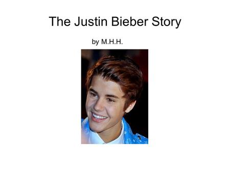 The Justin Bieber Story by M.H.H.. The Justin Bieber Story.