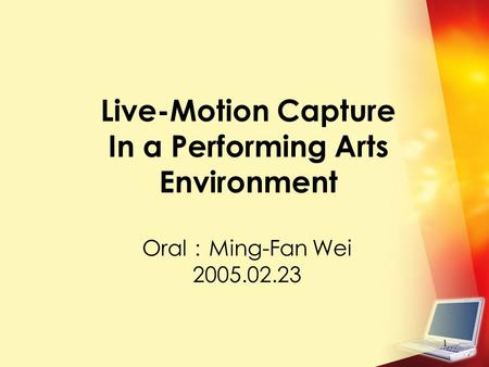 1 Live-Motion Capture In a Performing Arts Environment Oral : Ming-Fan Wei 2005.02.23.