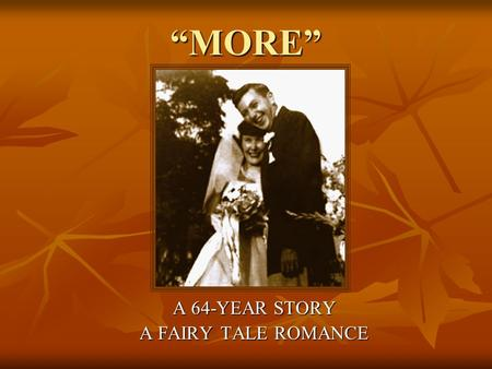 """MORE"" A 64-YEAR STORY A FAIRY TALE ROMANCE. ""Twitterpated"" – He went home and told Mom he'd met the Girl he was going to marry. She thought he was ""awfully."