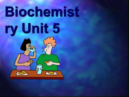 Biochemist ry Unit 5. Biochemistry life chemistry It's all about theyou eat, and the & that we obtain from eating them!! It's all about the foods you.