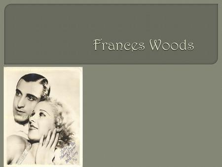 Frances Woods Was Born On March 21, 1907 & She Died On July 17,2000  How Did She Become Deaf ?  : She Was Born Without Eardrums.