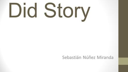"Did Story Sebastián Núñez Miranda. This is the story of two twin brothers called ""Did""."