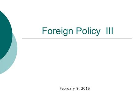 Foreign Policy III February 9, 2015. Examples of Domestic Policy Issues List the 5 you think are most important  Federal Budget  Constitutional Rights.