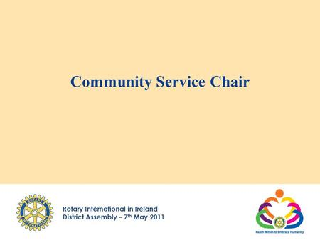 Rotary International in Ireland District Assembly – 7 th May 2011 Community Service Chair.