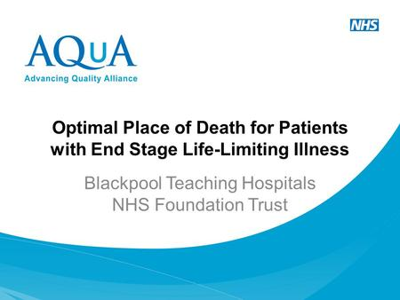 Optimal Place of Death for Patients with End Stage Life-Limiting Illness Blackpool Teaching Hospitals NHS Foundation Trust.