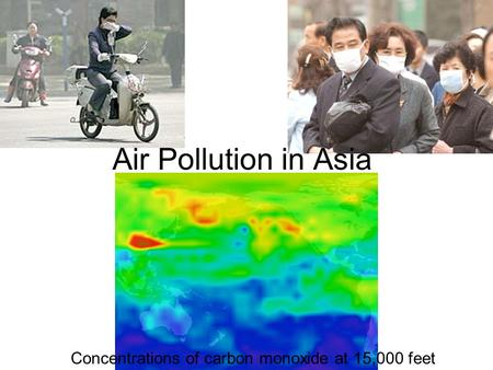 Air Pollution in Asia Concentrations of carbon monoxide at 15,000 feet.