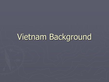 Vietnam Background. Background Info for your Info ► officially the Socialist Republic of Vietnam (Cộng hòa xã hội chủ nghĩa Việt Nam) ► It is bordered.