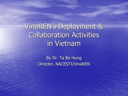 VinaREN's Deployment & Collaboration Activities in Vietnam By Dr. Ta Ba Hung Director, NACESTI/VinaREN.