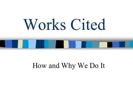 Works Cited How and Why We Do It.