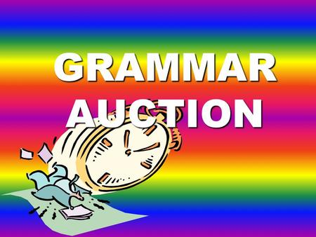 GRAMMAR AUCTION You have 525$ to spend. First, look at the sentences with your partners and decide if they are right or wrong. You can bid only 100$,