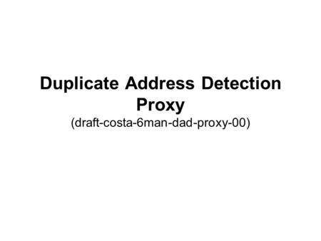 Duplicate Address Detection Proxy (draft-costa-6man-dad-proxy-00)