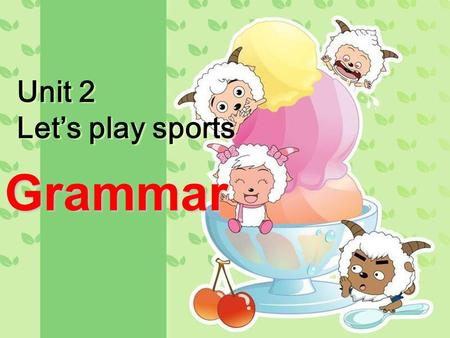 Unit 2 Let's play sports Grammar. 1.Yao Ming is a basketball player. 2.He is not a football player. 3.Is he Chinese? Talk with your partners about Yao.