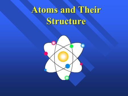 Atoms and Their Structure Early Greek Theories 400 B.C. - Democritus crushed substances in400 B.C. - Democritus crushed substances in his mortar and.