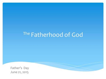 The Fatherhood of God Father's Day June 21, 2015.
