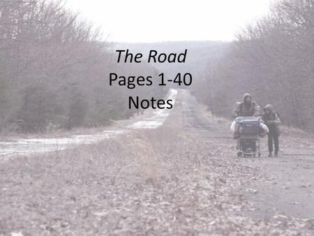 The Road Pages 1-40 Notes. Plot Summary Story starts with the man waking up. We get a flashback of a dream he has, then he surveys the barren, ashy land.