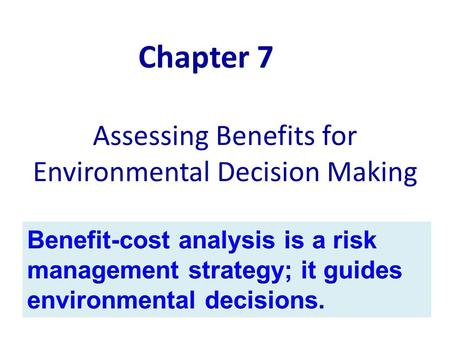 Assessing Benefits for Environmental Decision Making Chapter 7.