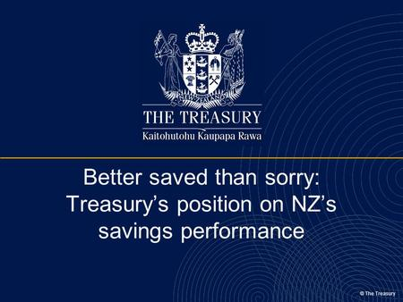 © The Treasury Better saved than sorry: Treasury's position on NZ's savings performance.