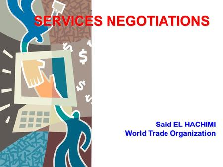 SERVICES NEGOTIATIONS Said EL HACHIMI World Trade Organization.