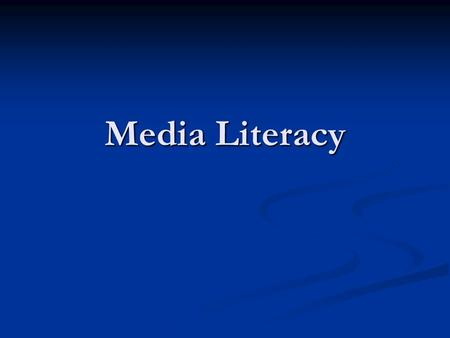 Media Literacy. Why bother? If we're not media literate, we can't understand what the media are doing for us and to us.