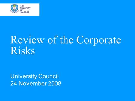 Review of the Corporate Risks University Council 24 November 2008.