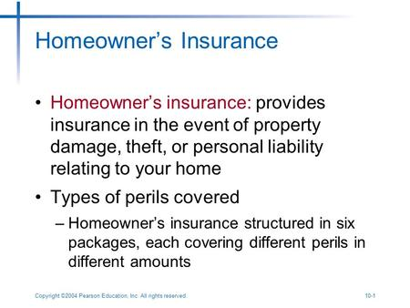 Copyright ©2004 Pearson Education, Inc. All rights reserved.10-1 Homeowner's Insurance Homeowner's insurance: provides insurance in the event of property.