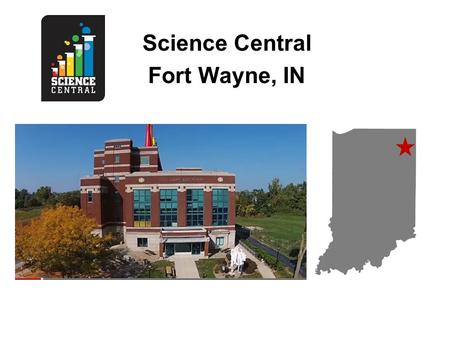 Science Central Fort Wayne, IN. What We Requested Partnered with afterschool programs at Boys & Girls Club and Urban League Kits from 2012-2015 and Lab.